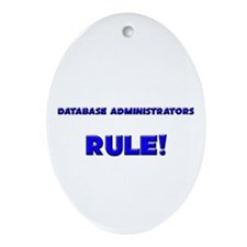 Database Administrators Rule! Oval Ornament