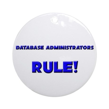 Database Administrators Rule! Ornament (Round)