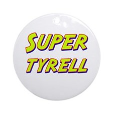 Super tyrell Ornament (Round)