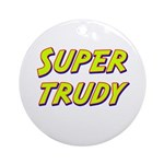 Super trudy Ornament (Round)