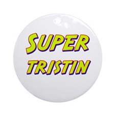 Super tristin Ornament (Round)
