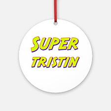Super tristin Ornament (Round)