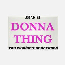 It's a Donna thing, you wouldn't u Magnets