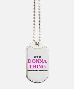 It's a Donna thing, you wouldn't Dog Tags