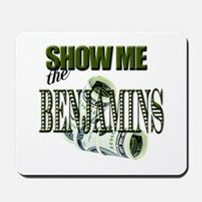 Show Me The Benjamins Mousepad