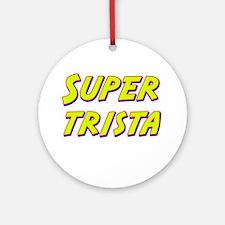 Super trista Ornament (Round)