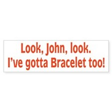 I've Got A Bracelet Too. Bumper Bumper Sticker