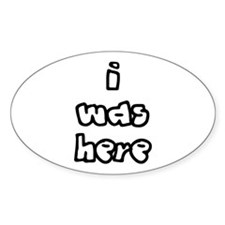 I Was Here Oval Decal