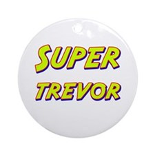 Super trevor Ornament (Round)