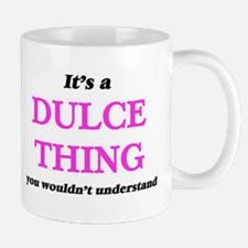 It's a Dulce thing, you wouldn't unde Mugs