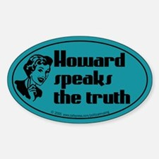 Howard speaks the truth. Oval Decal