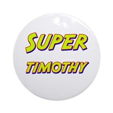 Super timothy Ornament (Round)