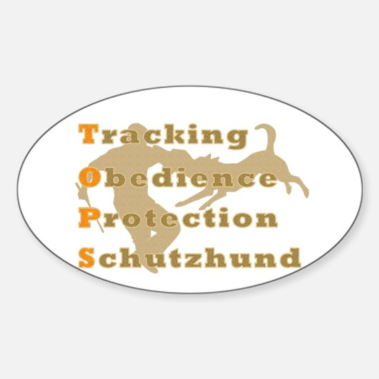 Schutzhund is TOPS Sticker (Oval)
