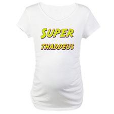 Super thaddeus Shirt