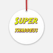Super thaddeus Ornament (Round)