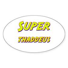 Super thaddeus Oval Decal