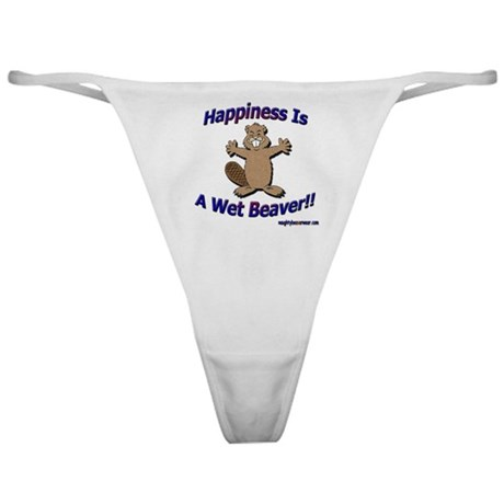 Happiness Is A Wet Beaver!! Classic Thong