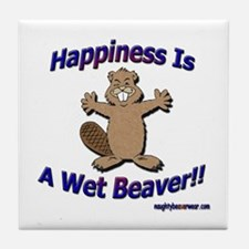 Happiness Is A Wet Beaver!! Tile Coaster