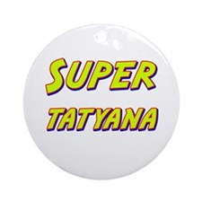Super tatyana Ornament (Round)