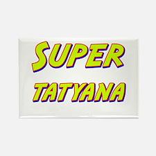 Super tatyana Rectangle Magnet