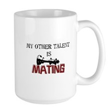 My Other Talent Is Mating Mug