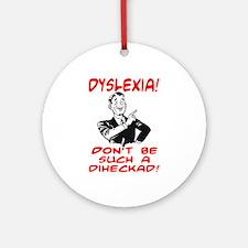 DYSLEXIA JOKE SHIRT Ornament (Round)