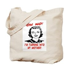TURNING INTO MY MOTHER Tote Bag