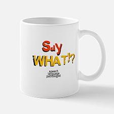 SAY WHAT!? Mug
