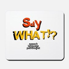 SAY WHAT!? Mousepad