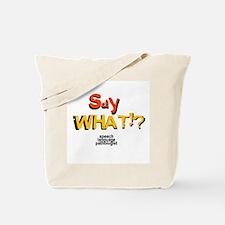 SAY WHAT!? Tote Bag