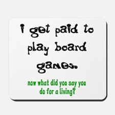 PAID TO PLAY BOARD GAMES Mousepad
