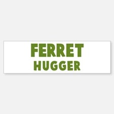 Ferret Hugger Bumper Bumper Bumper Sticker