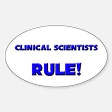 Clinical Scientists Rule! Oval Decal