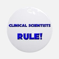 Clinical Scientists Rule! Ornament (Round)