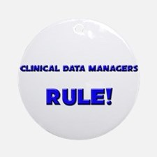 Clinical Data Managers Rule! Ornament (Round)