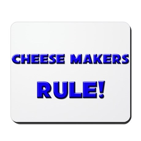 Cheese Makers Rule! Mousepad