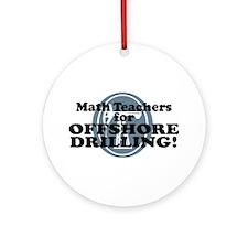 Math Teachers For Offshore Drilling Ornament (Roun