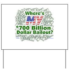 Where's MY $700 Billion Bailout? Yard Sign