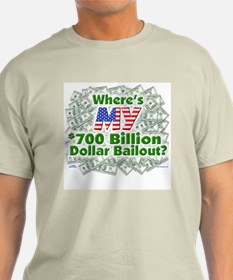 Where's MY $700 Billion Bailout? Light Tee