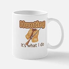 Hunting, It's what I do Mug