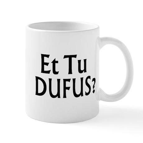 Et Tu Dufus Mug