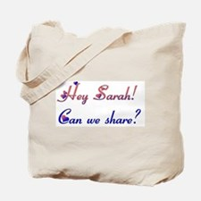 Hey Sarah! Can we share? Tote Bag