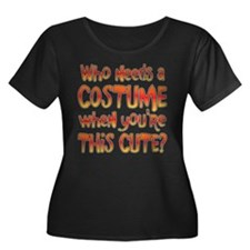WHO NEEDS A COSTUME... T