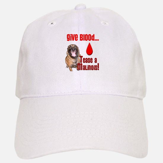 Give Blood, Tease a Malinois Baseball Baseball Cap