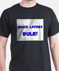 Brick Layers Rule! T-Shirt