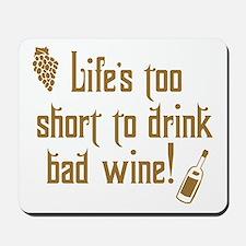 Life Short Bad Wine Mousepad