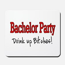 Bachelor Party (Drink Up Bitches) Mousepad