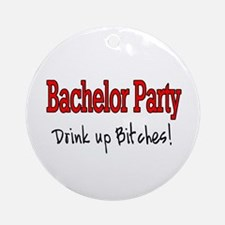 Bachelor Party (Drink Up Bitches) Ornament (Round)