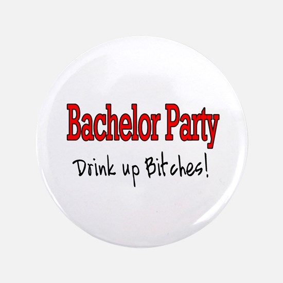 """Bachelor Party (Drink Up Bitches) 3.5"""" Button (100"""