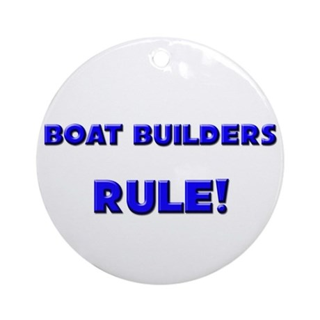 Boat Builders Rule! Ornament (Round)